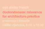 Oya Atalay Franck, 'Doctorateness: Relevance for Architecture Practice', 6.12. u 15:30
